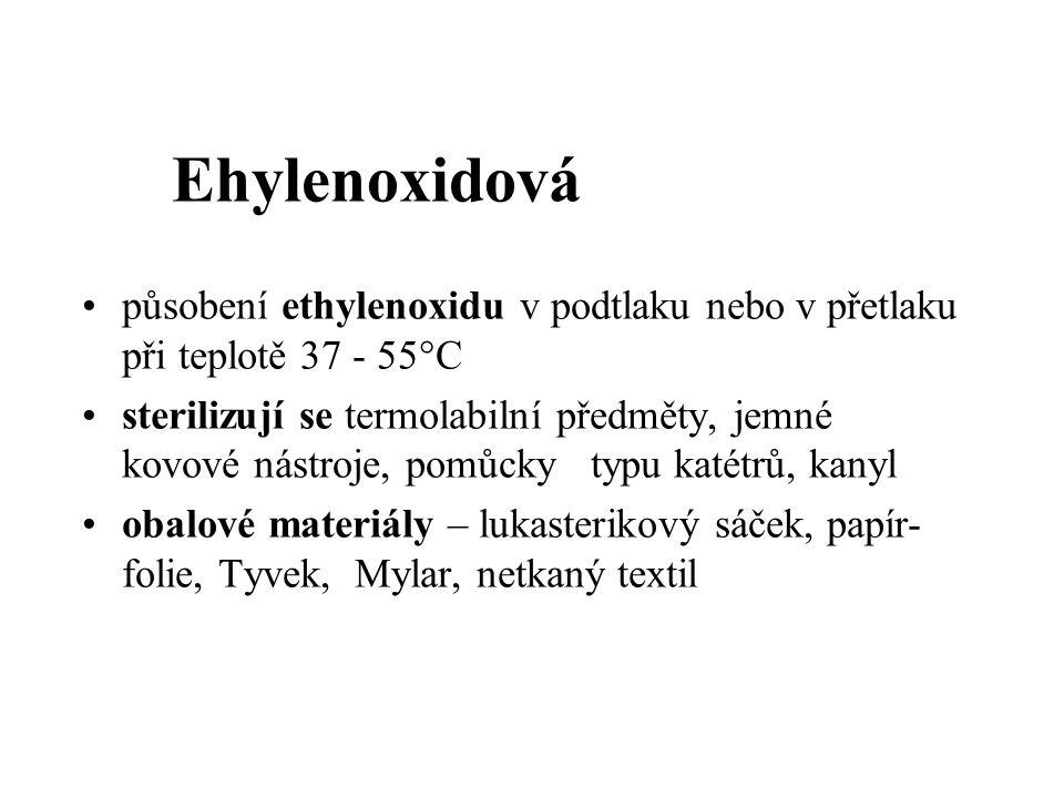 Ehylenoxidová působení ethylenoxidu v podtlaku nebo v přetlaku při teplotě 37 - 55°C.