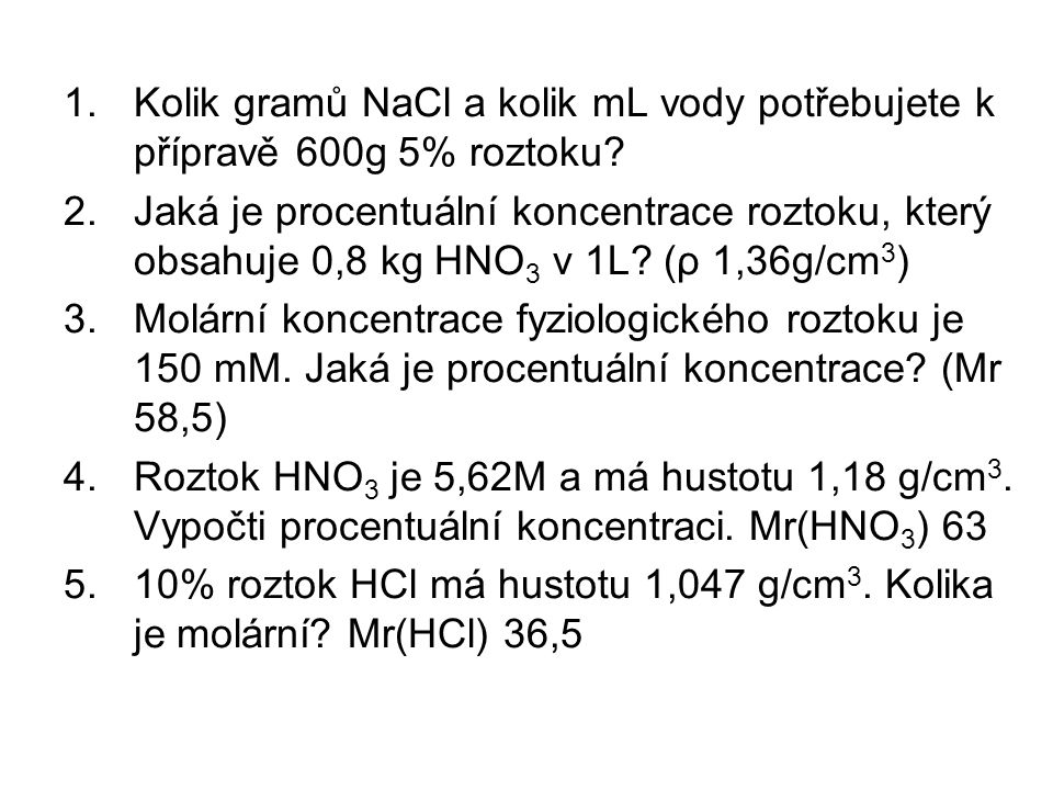 Kolik gramů NaCl a kolik mL vody potřebujete k přípravě 600g 5% roztoku