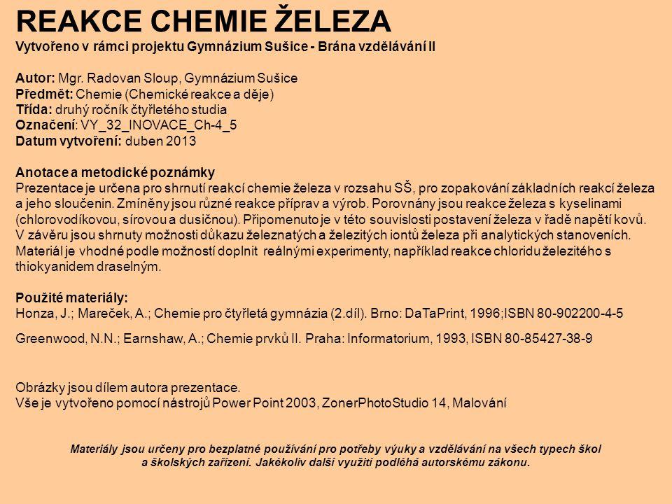 REAKCE CHEMIE ŽELEZA Vytvořeno v rámci projektu Gymnázium Sušice - Brána vzdělávání II. Autor: Mgr. Radovan Sloup, Gymnázium Sušice.