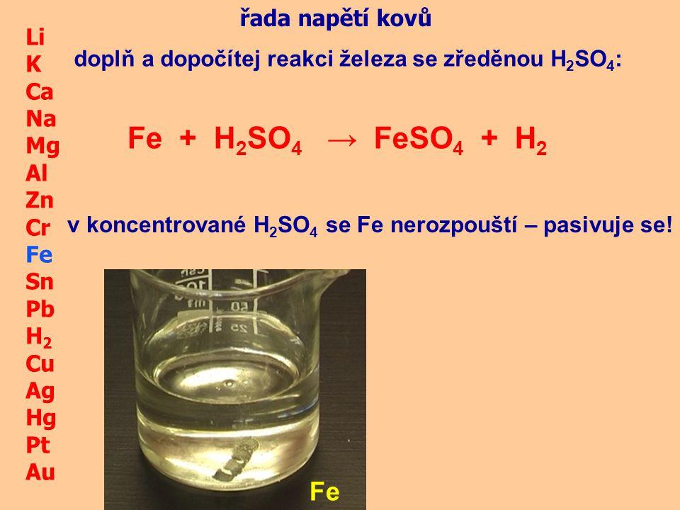 Fe + H2SO4 → FeSO4 + H2 Fe řada napětí kovů Li K