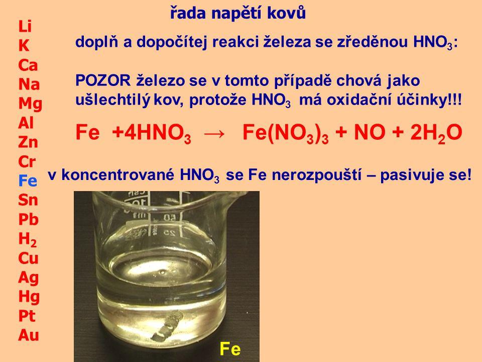 Fe + HNO3 → 4 Fe(NO3)3 + NO + 2H2O Fe řada napětí kovů Li K