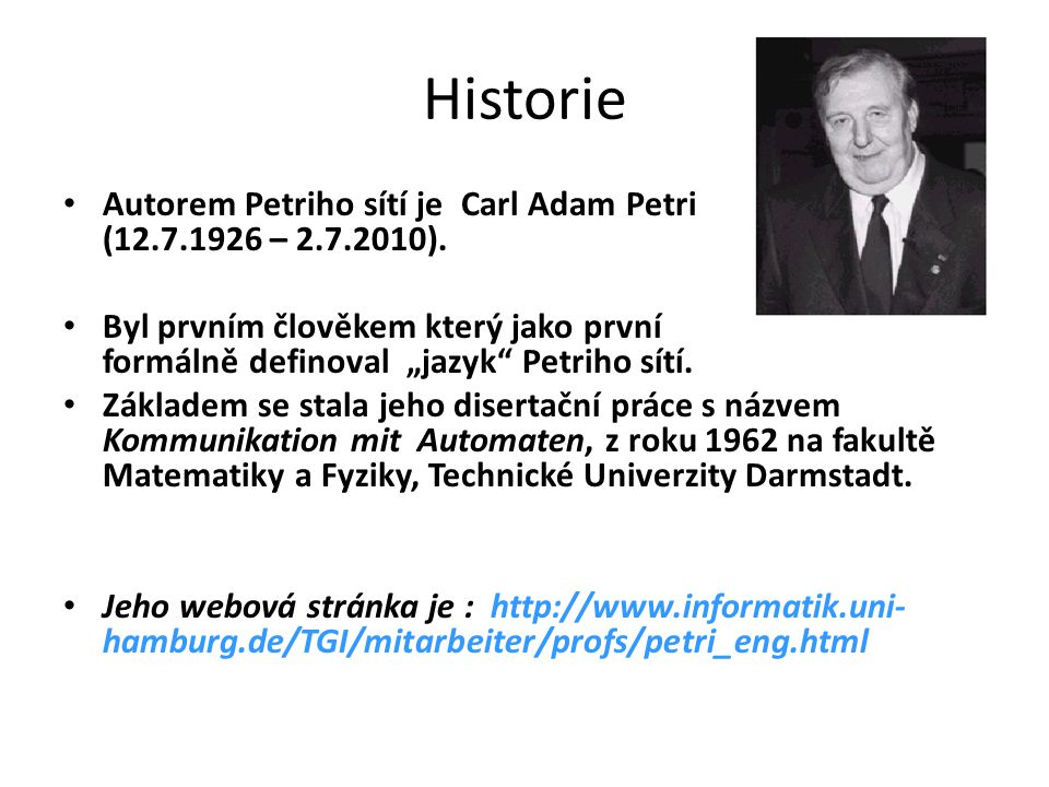 Historie Autorem Petriho sítí je Carl Adam Petri (12.7.1926 – 2.7.2010).