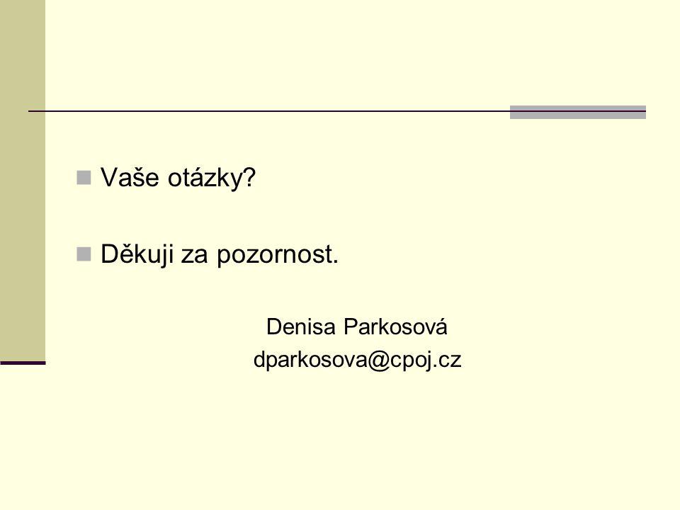 Vaše otázky Děkuji za pozornost. Denisa Parkosová dparkosova@cpoj.cz