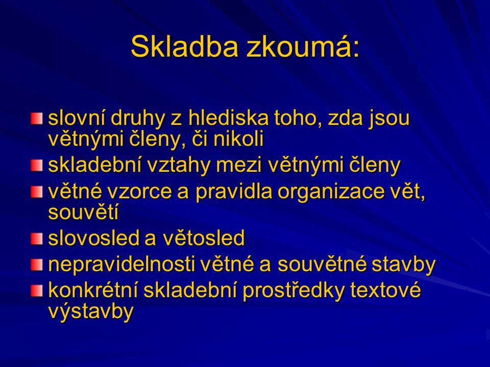 Skladba zkoumá: slovní druhy z hlediska toho, zda jsou větnými členy, či nikoli. skladební vztahy mezi větnými členy.