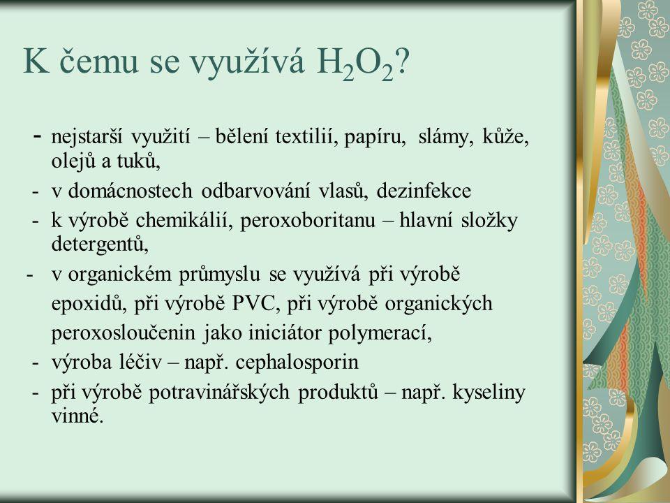 K čemu se využívá H2O2 - nejstarší využití – bělení textilií, papíru, slámy, kůže, olejů a tuků,