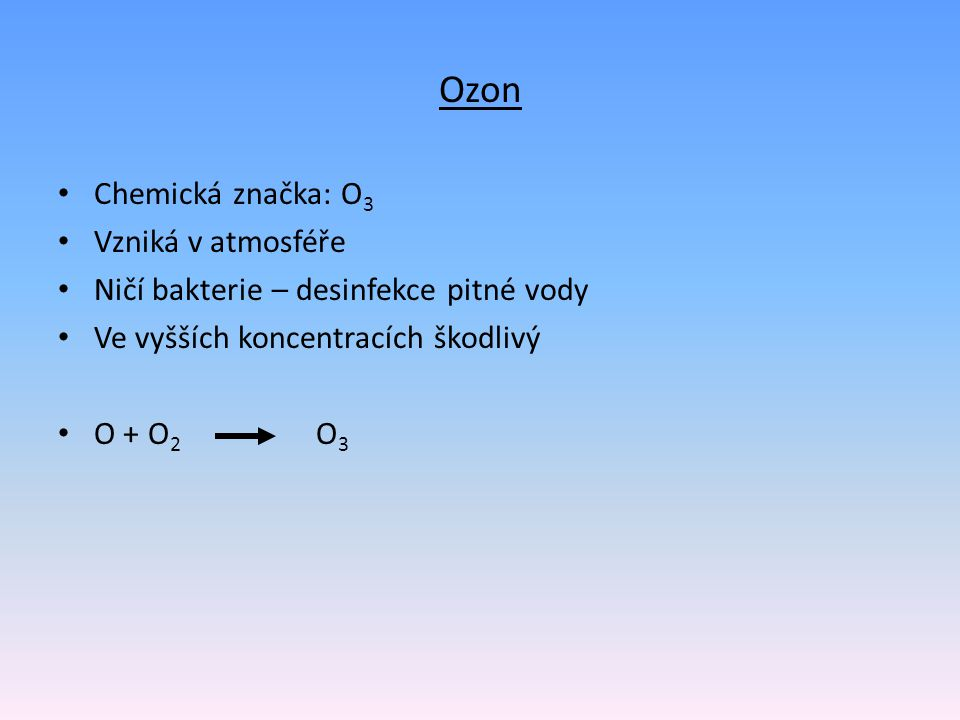 Ozon Chemická značka: O3 Vzniká v atmosféře