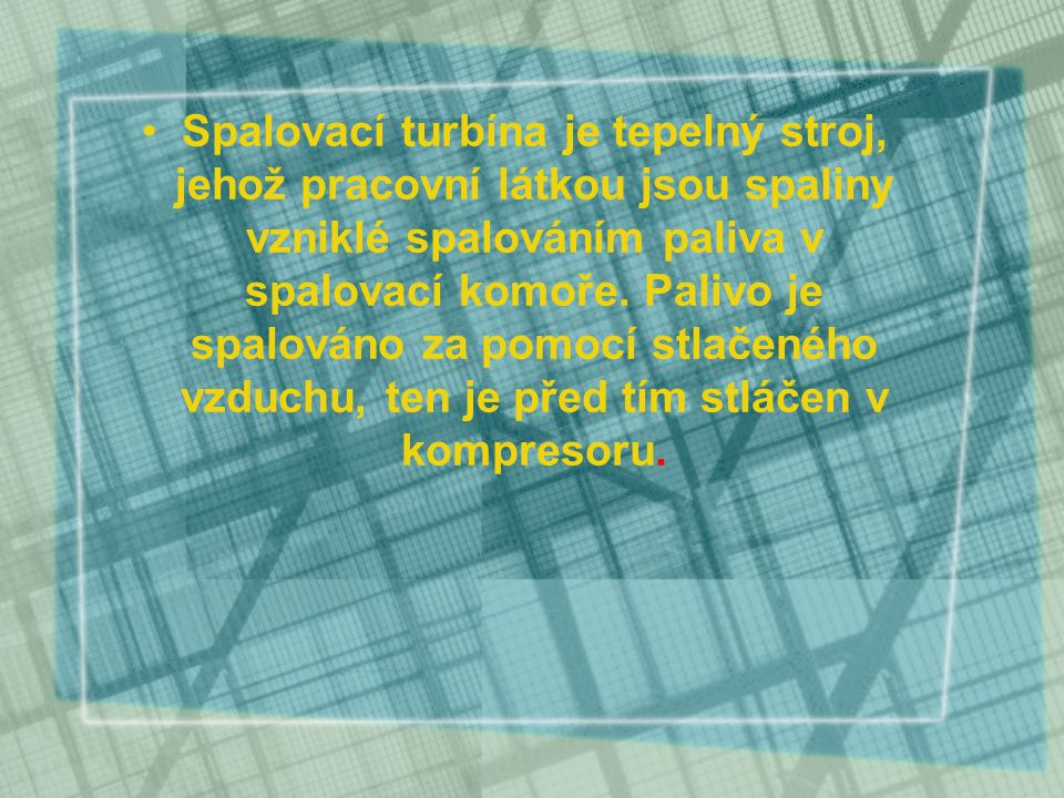 Spalovací turbína je tepelný stroj, jehož pracovní látkou jsou spaliny vzniklé spalováním paliva v spalovací komoře.