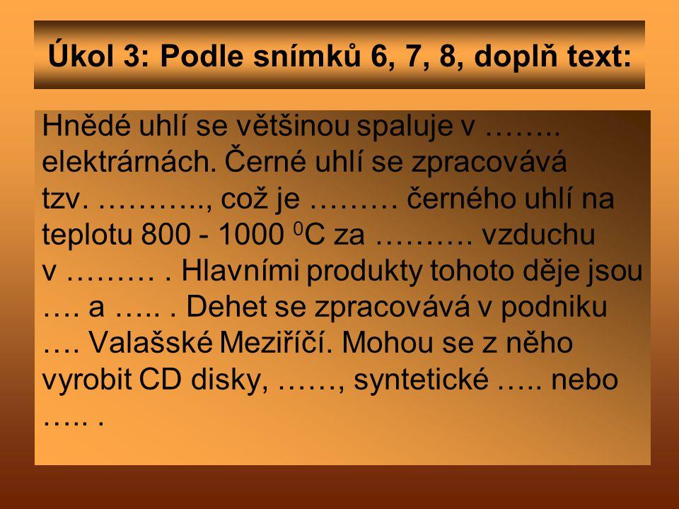 Úkol 3: Podle snímků 6, 7, 8, doplň text: