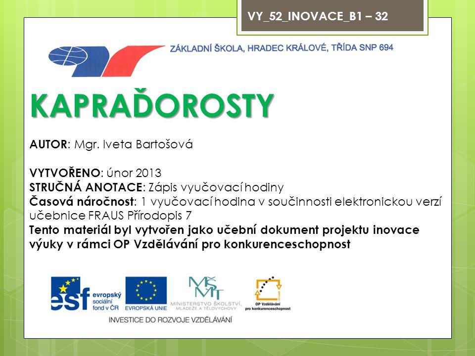 KAPRAĎOROSTY VY_52_INOVACE_B1 – 32 AUTOR: Mgr. Iveta Bartošová