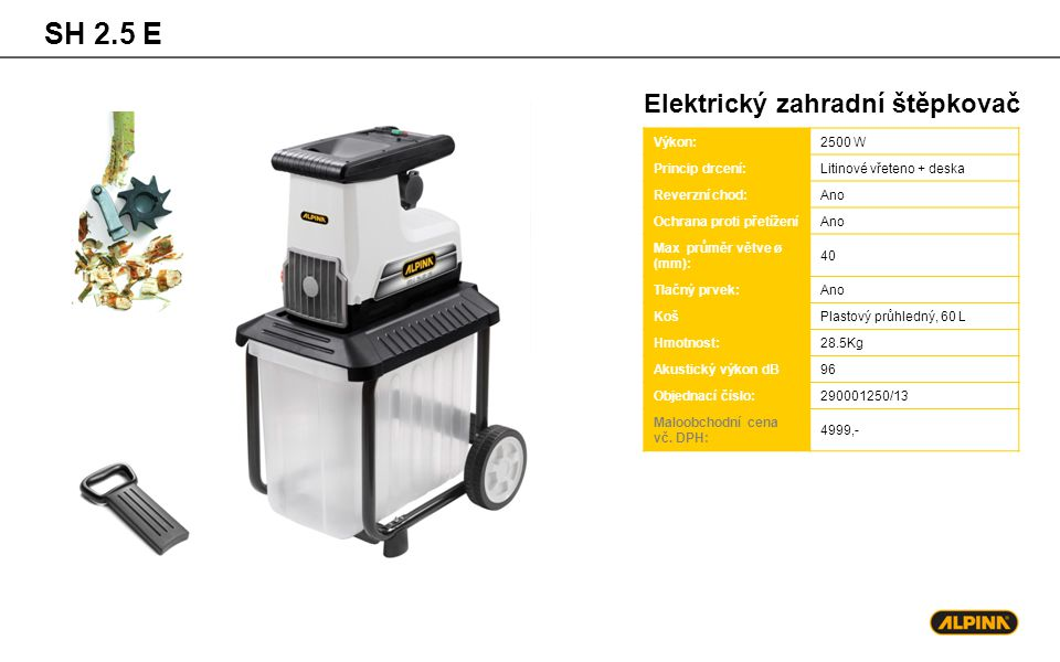 SH 2.5 E Elektrický zahradní štěpkovač Výkon: 2500 W Princip drcení: