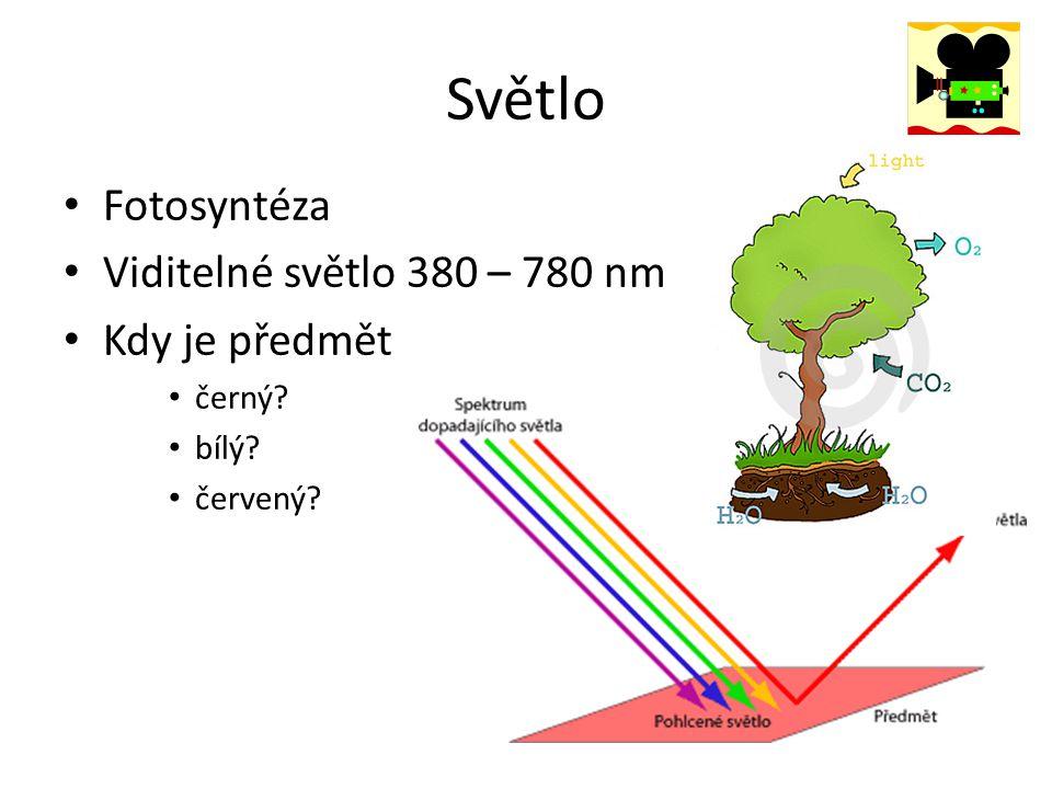 Světlo Fotosyntéza Viditelné světlo 380 – 780 nm Kdy je předmět černý