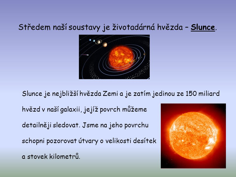 Středem naší soustavy je životadárná hvězda – Slunce.