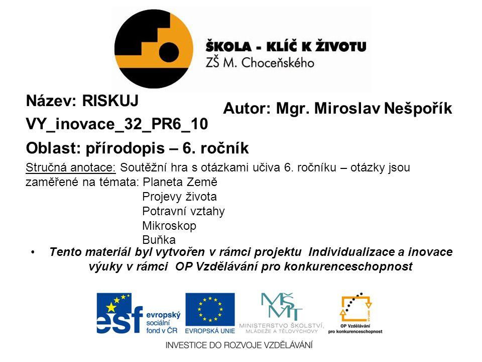 Autor: Mgr. Miroslav Nešpořík Název: RISKUJ VY_inovace_32_PR6_10