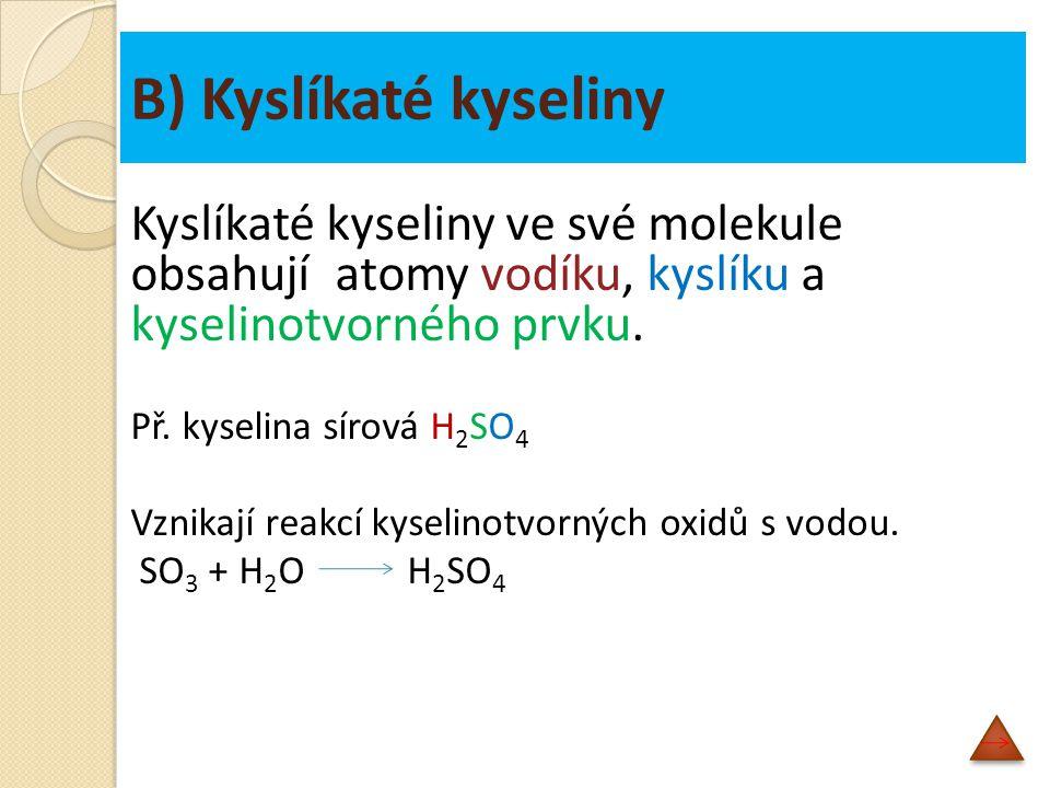 B) Kyslíkaté kyseliny Kyslíkaté kyseliny ve své molekule obsahují atomy vodíku, kyslíku a kyselinotvorného prvku.
