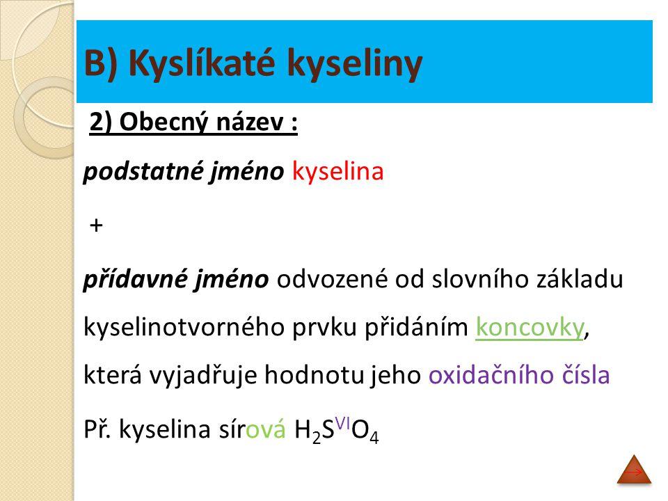 B) Kyslíkaté kyseliny