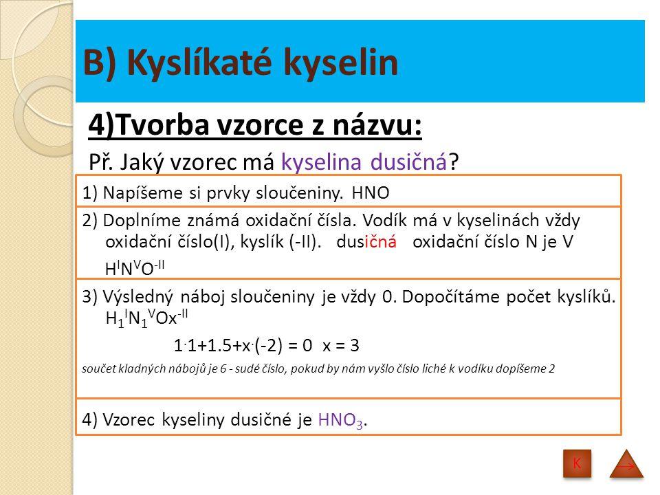 B) Kyslíkaté kyselin 4)Tvorba vzorce z názvu: