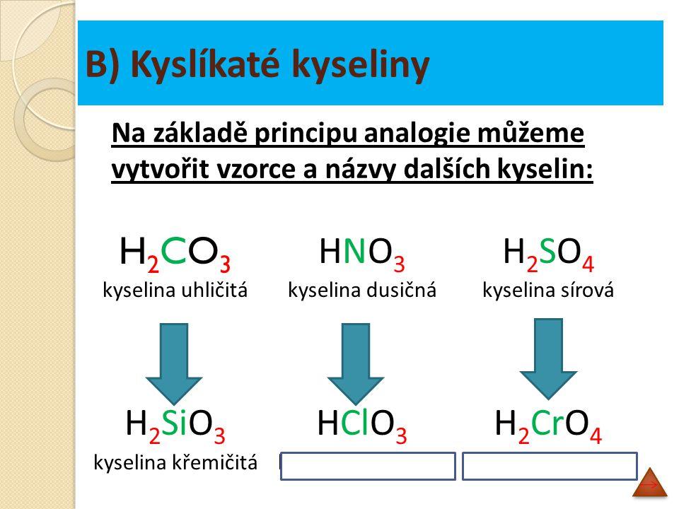 B) Kyslíkaté kyseliny H2CO3 HNO3 H2SO4 H2SiO3 HClO3 H2CrO4
