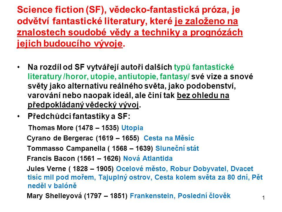 Science fiction (SF), vědecko-fantastická próza, je odvětví fantastické literatury, které je založeno na znalostech soudobé vědy a techniky a prognózách jejich budoucího vývoje.