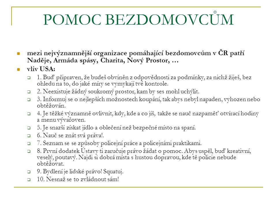 POMOC BEZDOMOVCŮM mezi nejvýznamnější organizace pomáhající bezdomovcům v ČR patří Naděje, Armáda spásy, Charita, Nový Prostor, …