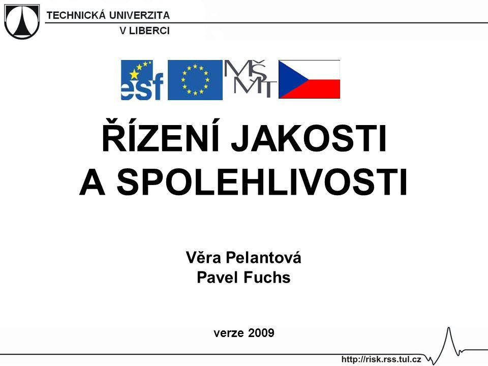 ŘÍZENÍ JAKOSTI A SPOLEHLIVOSTI Věra Pelantová Pavel Fuchs verze 2009