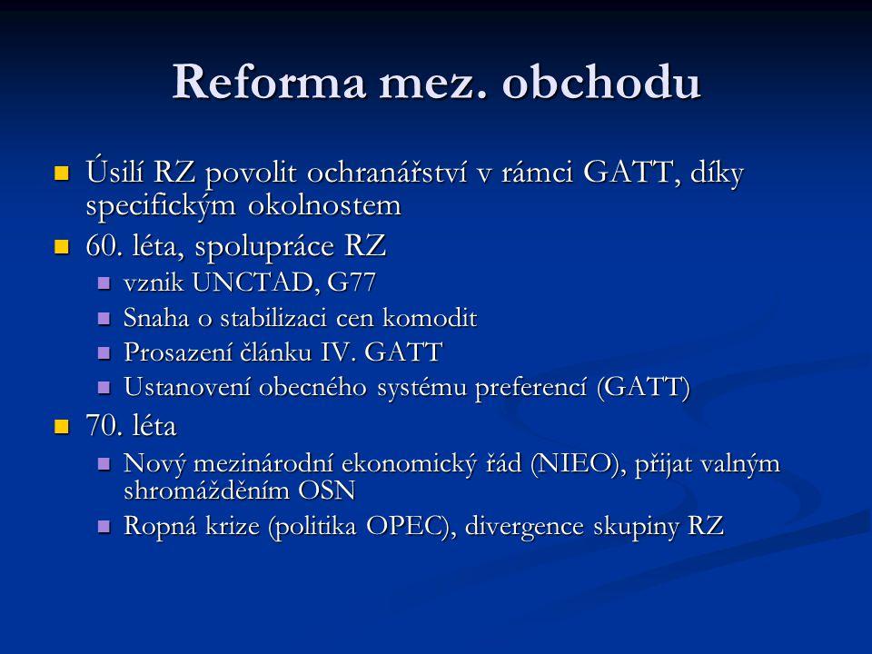 Reforma mez. obchodu Úsilí RZ povolit ochranářství v rámci GATT, díky specifickým okolnostem. 60. léta, spolupráce RZ.