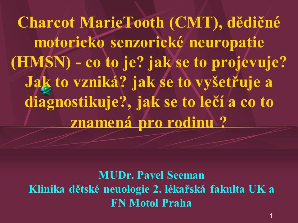Charcot MarieTooth (CMT), dědičné motoricko senzorické neuropatie (HMSN) - co to je jak se to projevuje Jak to vzniká jak se to vyšetřuje a diagnostikuje , jak se to lečí a co to znamená pro rodinu
