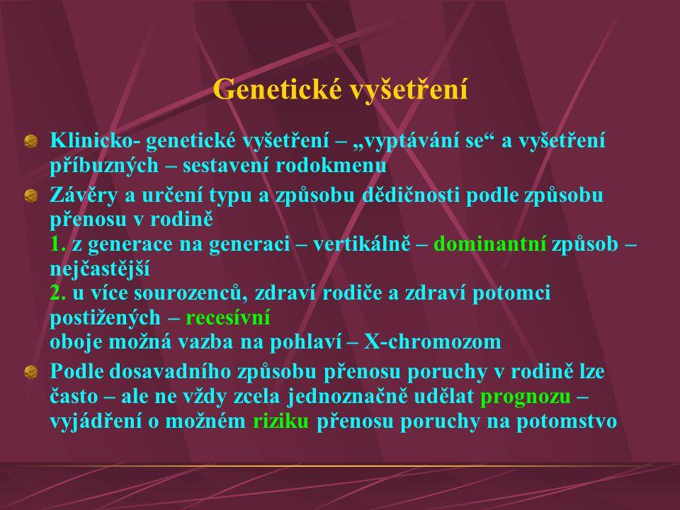 """Genetické vyšetření Klinicko- genetické vyšetření – """"vyptávání se a vyšetření příbuzných – sestavení rodokmenu."""