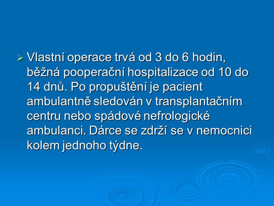 Vlastní operace trvá od 3 do 6 hodin, běžná pooperační hospitalizace od 10 do 14 dnů.