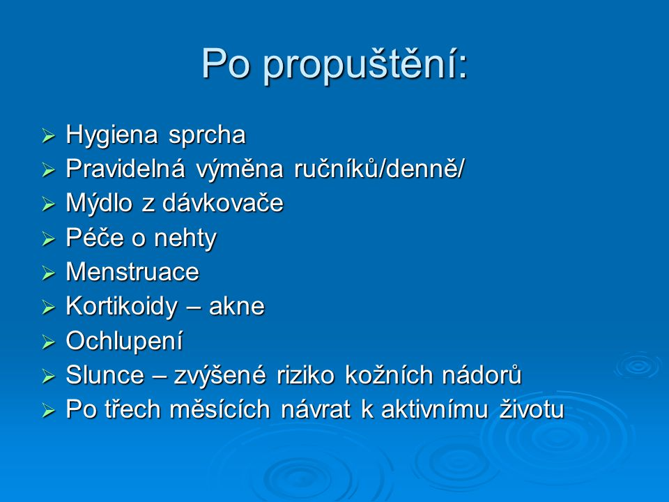 Po propuštění: Hygiena sprcha Pravidelná výměna ručníků/denně/
