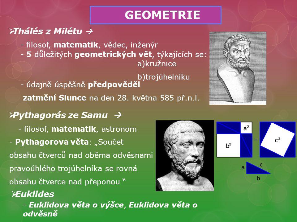 GEOMETRIE Thálés z Milétu  Pythagorás ze Samu  Euklides
