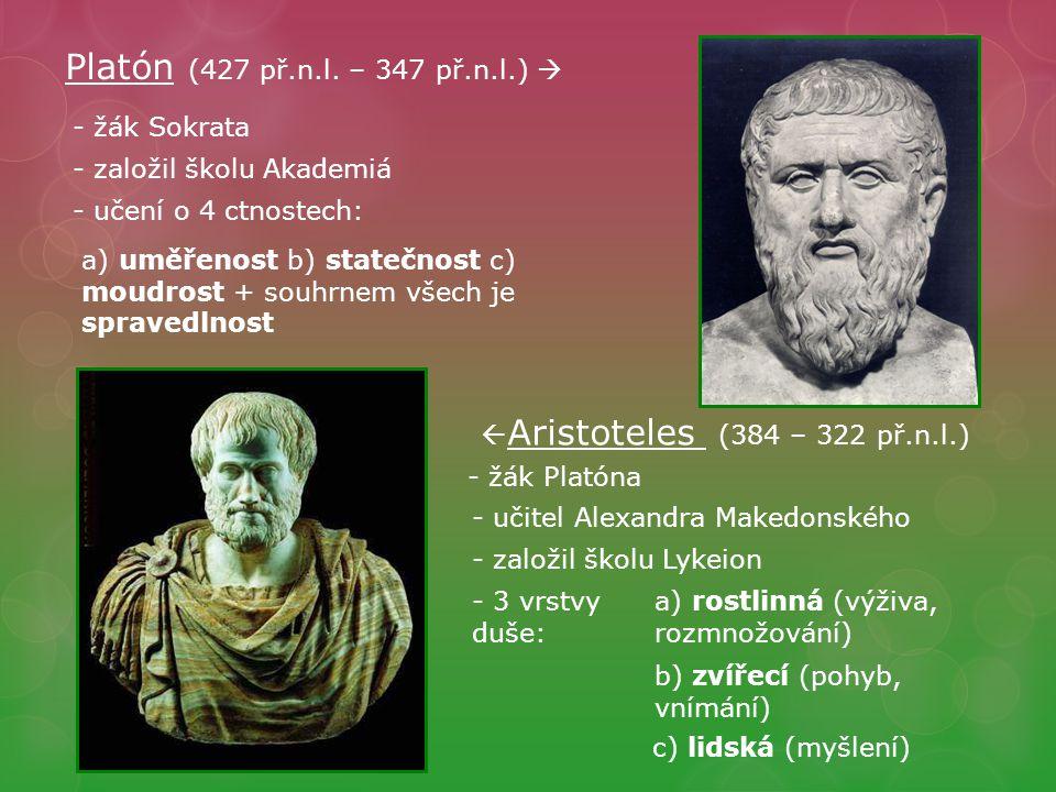 Platón (427 př.n.l. – 347 př.n.l.)  - žák Sokrata. - založil školu Akademiá. - učení o 4 ctnostech: