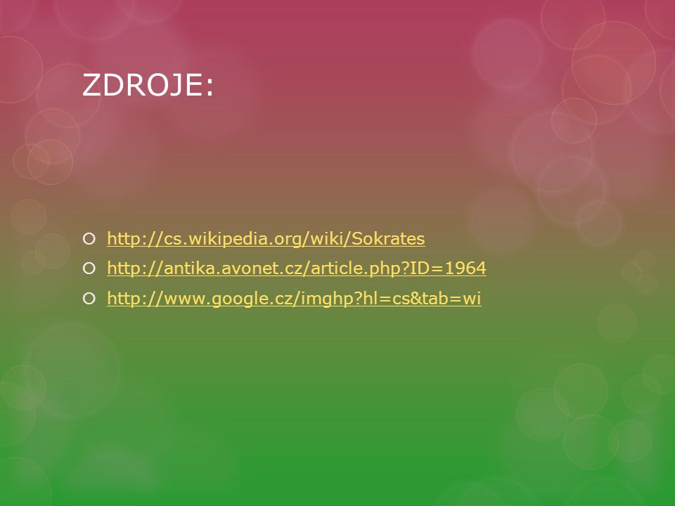 ZDROJE: http://cs.wikipedia.org/wiki/Sokrates