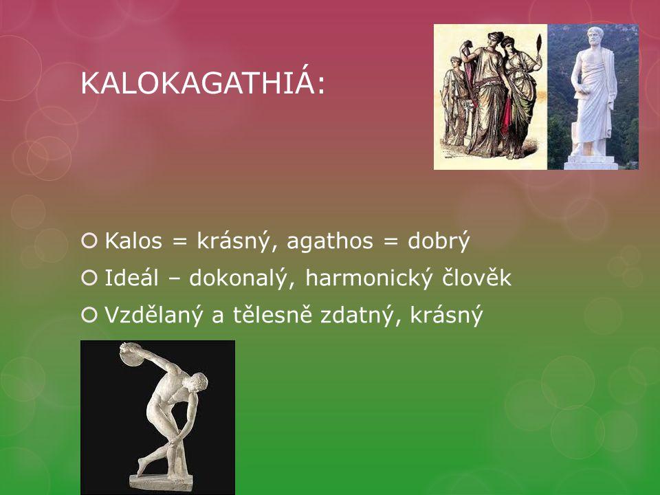 KALOKAGATHIÁ: Kalos = krásný, agathos = dobrý