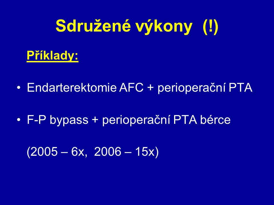 Sdružené výkony (!) Příklady: Endarterektomie AFC + perioperační PTA