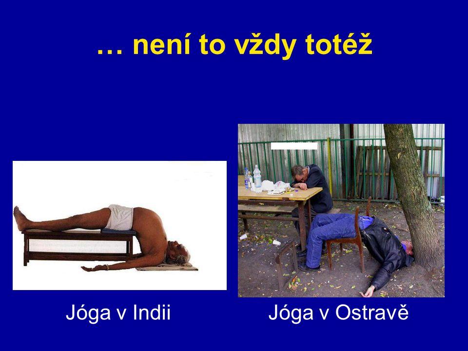 … není to vždy totéž Jóga v Indii Jóga v Ostravě