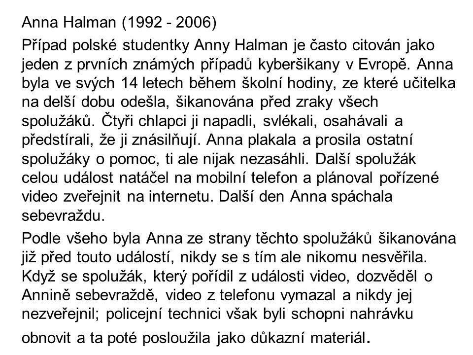 Anna Halman (1992 - 2006) Případ polské studentky Anny Halman je často citován jako jeden z prvních známých případů kyberšikany v Evropě.