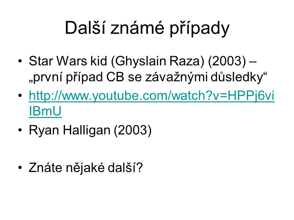 """Další známé případy Star Wars kid (Ghyslain Raza) (2003) – """"první případ CB se závažnými důsledky http://www.youtube.com/watch v=HPPj6viIBmU."""