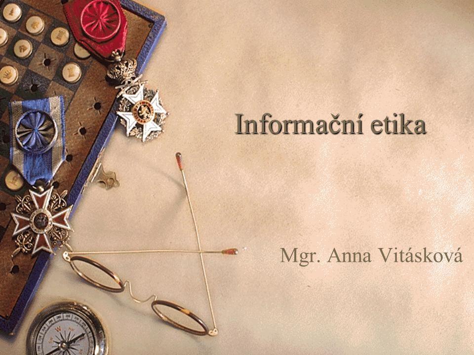 Informační etika Mgr. Anna Vitásková