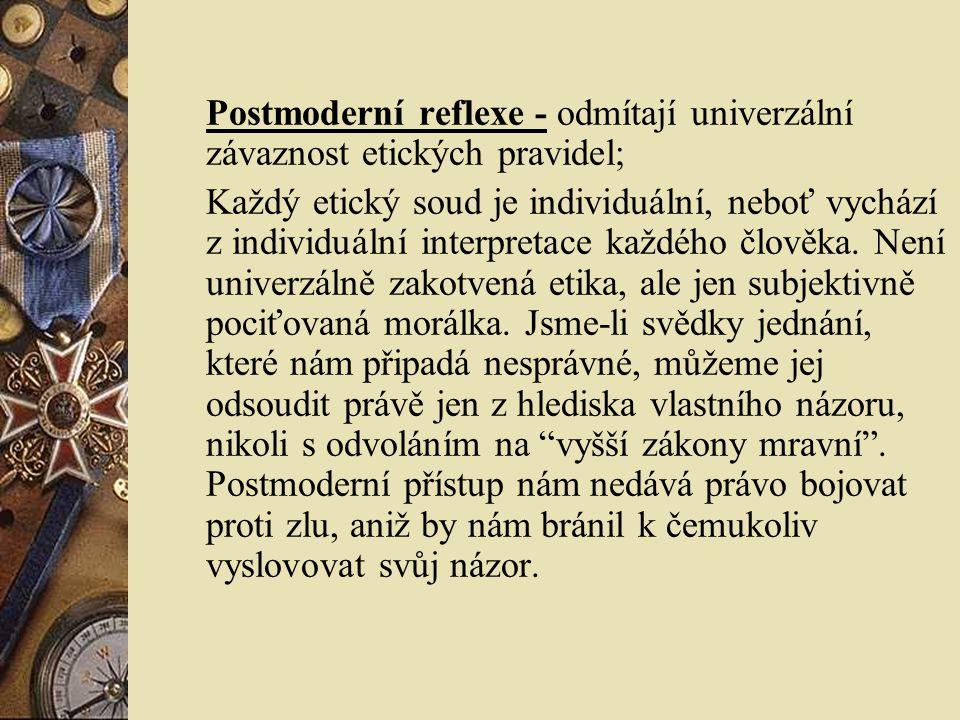 Postmoderní reflexe - odmítají univerzální závaznost etických pravidel;