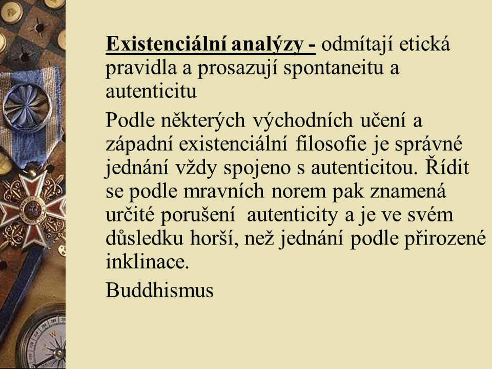 Existenciální analýzy - odmítají etická pravidla a prosazují spontaneitu a autenticitu