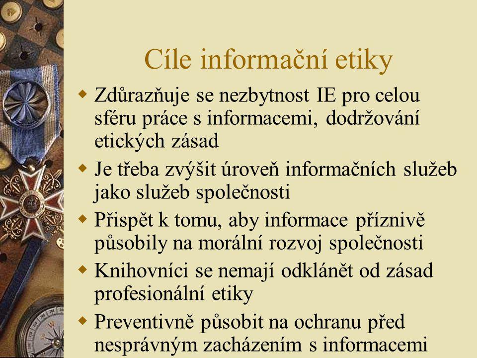 Cíle informační etiky Zdůrazňuje se nezbytnost IE pro celou sféru práce s informacemi, dodržování etických zásad.
