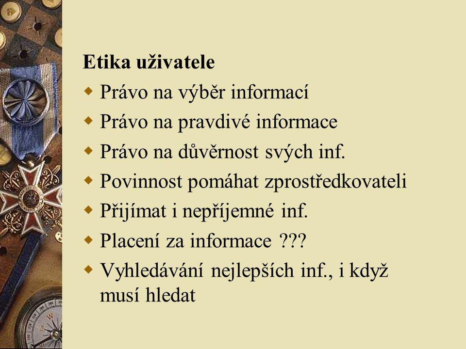 Etika uživatele Právo na výběr informací. Právo na pravdivé informace. Právo na důvěrnost svých inf.