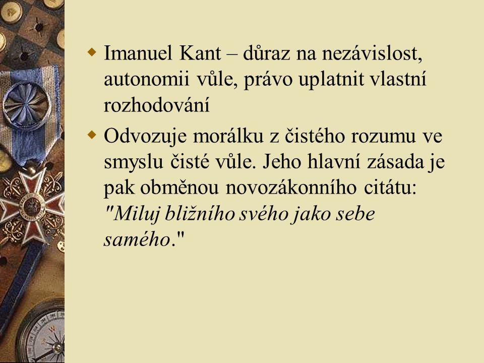 Imanuel Kant – důraz na nezávislost, autonomii vůle, právo uplatnit vlastní rozhodování