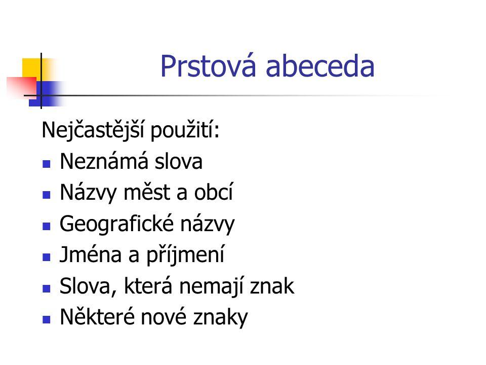 Prstová abeceda Nejčastější použití: Neznámá slova Názvy měst a obcí