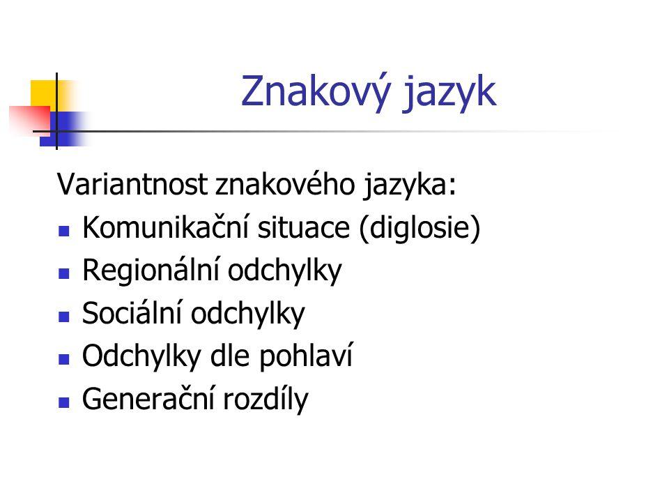 Znakový jazyk Variantnost znakového jazyka: