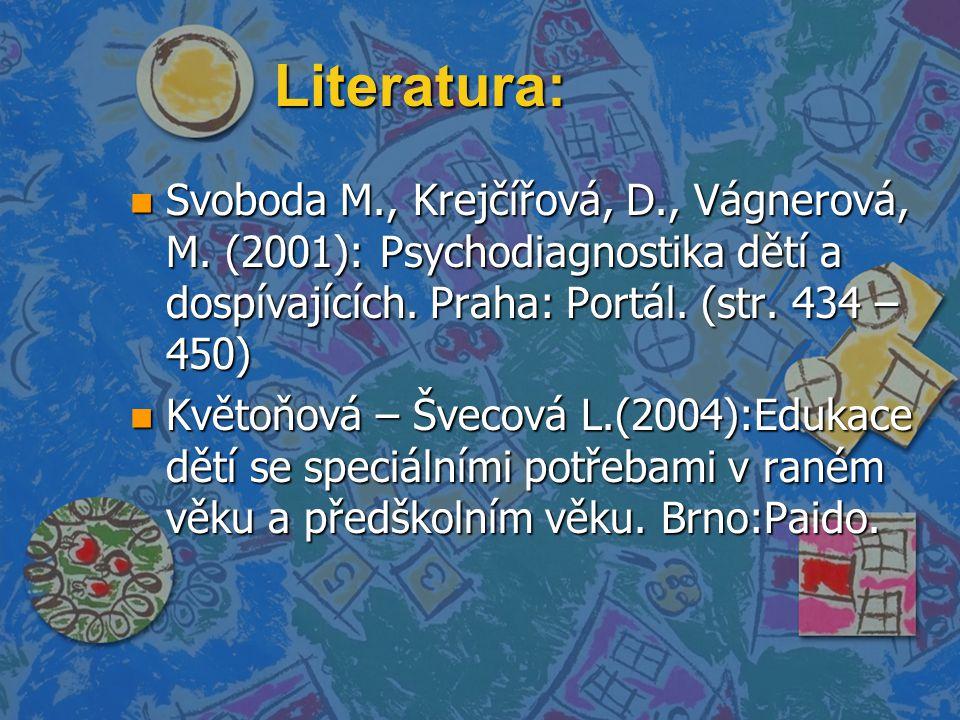 Literatura: Svoboda M., Krejčířová, D., Vágnerová, M. (2001): Psychodiagnostika dětí a dospívajících. Praha: Portál. (str. 434 – 450)