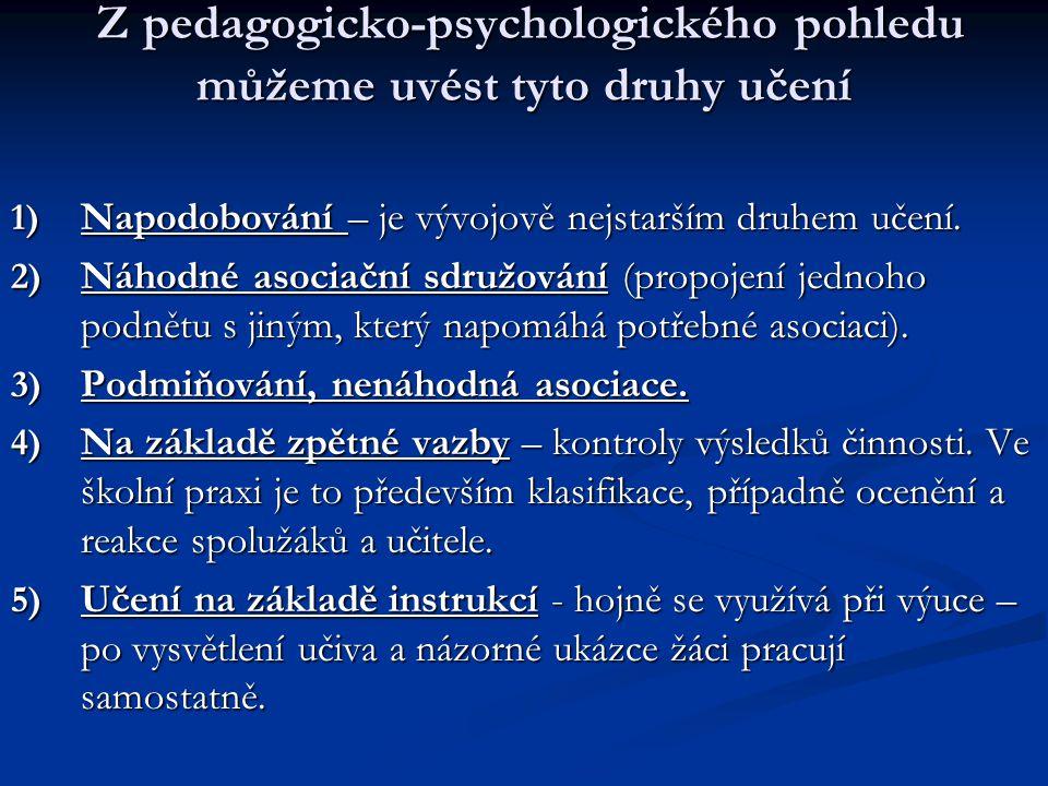 Z pedagogicko-psychologického pohledu můžeme uvést tyto druhy učení