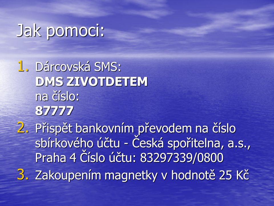 Jak pomoci: Dárcovská SMS: DMS ZIVOTDETEM na číslo: 87777