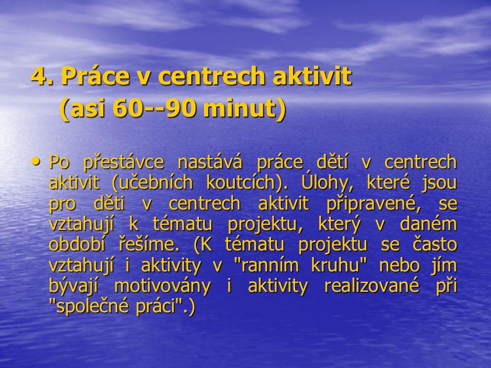 4. Práce v centrech aktivit (asi 60--90 minut)
