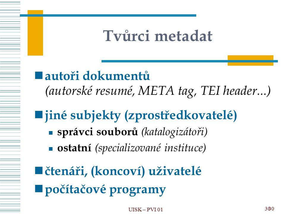 Tvůrci metadat autoři dokumentů (autorské resumé, META tag, TEI header...) jiné subjekty (zprostředkovatelé)